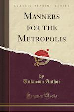 Manners for the Metropolis (Classic Reprint)