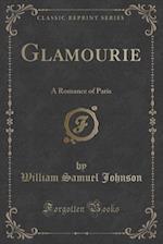 Glamourie: A Romance of Paris (Classic Reprint)