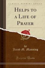 Helps to a Life of Prayer (Classic Reprint)