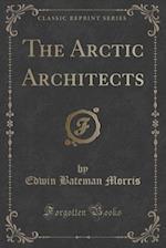 The Arctic Architects (Classic Reprint) af Edwin Bateman Morris