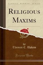 Religious Maxims (Classic Reprint)