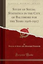 Study of Social Statistics in the City of Baltimore for the Years 1916-1917 (Classic Reprint)