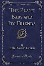 The Plant Baby and Its Friends (Classic Reprint)