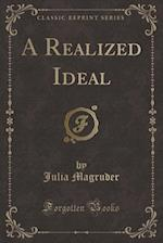A Realized Ideal (Classic Reprint)