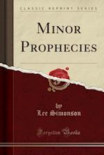 Minor Prophecies (Classic Reprint)