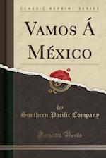 Vamos a Mexico (Classic Reprint)