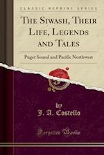 The Siwash, Their Life, Legends and Tales