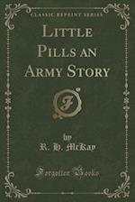 Little Pills an Army Story (Classic Reprint) af R. H. McKay