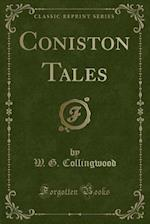 Coniston Tales (Classic Reprint)