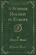 A Summer Holiday in Europe (Classic Reprint)