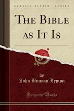 The Bible as It Is (Classic Reprint)