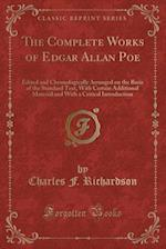 The Complete Works of Edgar Allan Poe: Edited and Chronologically Arranged on the Basis of the Standard Text, With Certain Additional Material and Wit af Charles F. Richardson