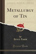 Metallurgy of Tin (Classic Reprint)