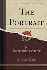 The Portrait (Classic Reprint) af Kirby Smith Enochs