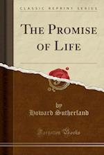 The Promise of Life (Classic Reprint)