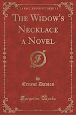 The Widow's Necklace a Novel (Classic Reprint) af Ernest Davies