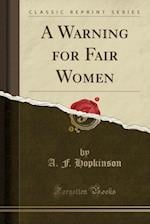 A Warning for Fair Women (Classic Reprint)