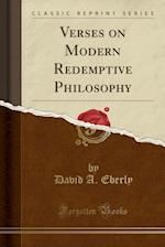 Verses on Modern Redemptive Philosophy (Classic Reprint)