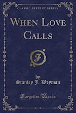 When Love Calls (Classic Reprint)