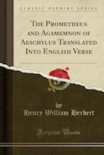 The Prometheus and Agamemnon of Aeschylus Translated Into English Verse (Classic Reprint)