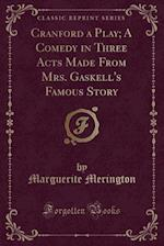 Cranford a Play; A Comedy in Three Acts Made from Mrs. Gaskell's Famous Story (Classic Reprint)