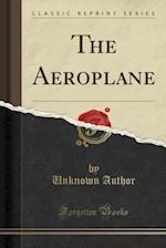 The Aeroplane (Classic Reprint)