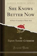 She Knows Better Now: A Farce-Comedy in Three Acts (Classic Reprint) af Agnes Louise Crimmins