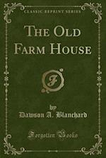 The Old Farm House (Classic Reprint) af Dawson A. Blanchard