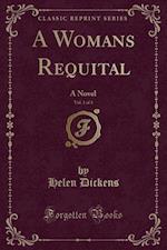 A Womans Requital, Vol. 1 of 3: A Novel (Classic Reprint)