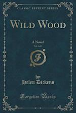 Wild Wood, Vol. 3 of 3: A Novel (Classic Reprint)