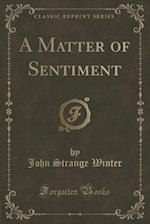 A Matter of Sentiment (Classic Reprint)