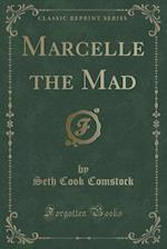 Marcelle the Mad (Classic Reprint) af Seth Cook Comstock