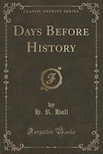 Days Before History (Classic Reprint) af H. R. Hall