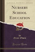 Nursery School Education (Classic Reprint)