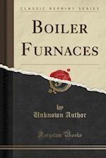 Boiler Furnaces (Classic Reprint)