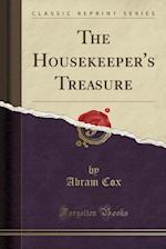 The Housekeeper's Treasure (Classic Reprint)