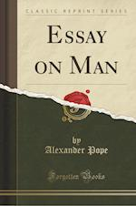 Essay on Man (Classic Reprint)