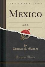 Mexico: As It Is (Classic Reprint) af Thomas E. Massey