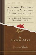 An Address Delivered Before the Mercantile Library Association