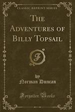 The Adventures of Billy Topsail (Classic Reprint)