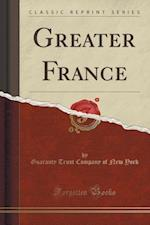 Greater France (Classic Reprint)