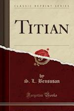 Titian (Classic Reprint)