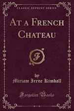 At a French Chateau (Classic Reprint) af Miriam Irene Kimball