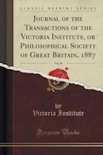 Journal of the Transactions of the Victoria Institute, or Philosophical Society of Great Britain, 1887, Vol. 20 (Classic Reprint)