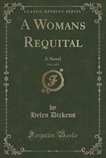 A Womans Requital, Vol. 3 of 3: A Novel (Classic Reprint)