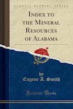 Index to the Mineral Resources of Alabama (Classic Reprint)