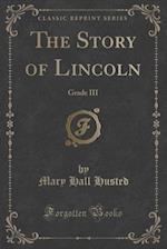 The Story of Lincoln af Mary Hall Husted