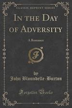 In the Day of Adversity: A Romance (Classic Reprint)