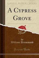 A Cypress Grove (Classic Reprint)