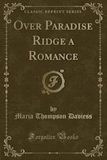 Over Paradise Ridge a Romance (Classic Reprint)